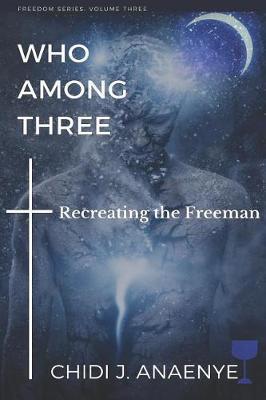 Who Among Three by Chidi J Anaenye