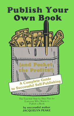 Publish Your Own Book (and Pocket the Profits): A Complete Guide to Successful Self-Publishing by Jacquelyn Peake