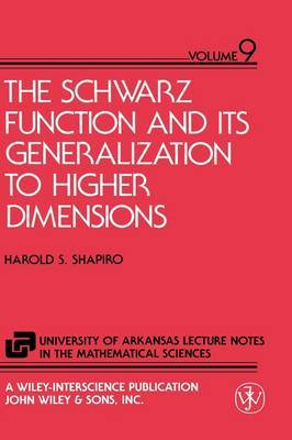 The Schwarz Function and Its Generalisation to Higher Dimensions by Harold S. Shapiro