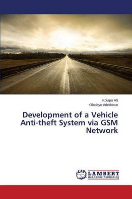 Development of a Vehicle Anti-Theft System Via GSM Network by Alli Kolapo