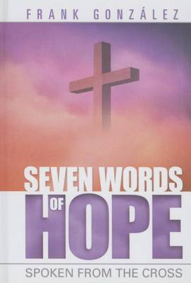 Seven Words of Hope by Frank Gonzalez