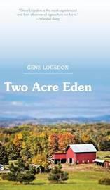 Two Acre Eden by Gene Logsdon