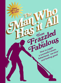 From Frazzled to Fabulous by Man Who Has It All