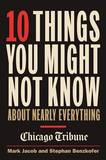 10 Things You Might Not Know About Nearly Everything by Mark Jacob