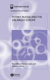 Putin's Russia and the Enlarged Europe by Roy Allison
