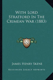 With Lord Stratford in the Crimean War (1883) by James Skene