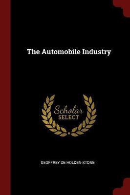 The Automobile Industry by Geoffrey De Holden-Stone