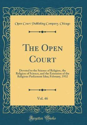 The Open Court, Vol. 46 by Open Court Publishing Company Chicago