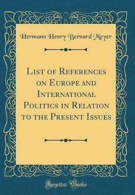 List of References on Europe and International Politics in Relation to the Present Issues (Classic Reprint) by Hermann Henry Bernard Meyer