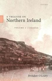 A Treatise on Northern Ireland, Volume I by Brendan O'Leary