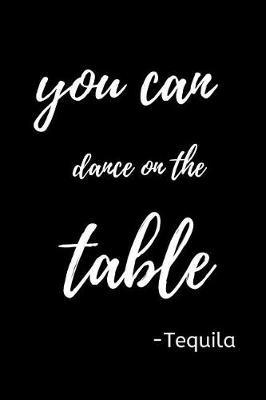 You can Dance on the Table -Tequila by Fiesta Mexicana Co