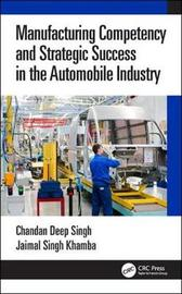 Manufacturing Competency and Strategic Success in the Automobile Industry by Chandan Deep Singh