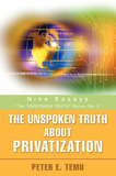 The Unspoken Truth about Privatization: Nine Essays by Peter E Temu