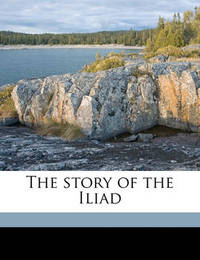 The Story of the Iliad by Alfred John Church