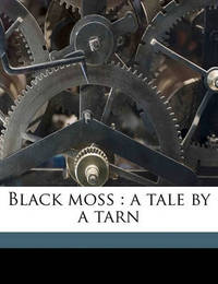 Black Moss: A Tale by a Tarn Volume 1 by Arthur Robins