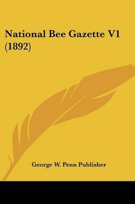 National Bee Gazette V1 (1892) by W Penn Publisher George W Penn Publisher image