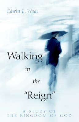 "Walking in the ""Reign"" by Edwin Wade"