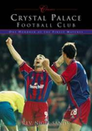 Crystal Palace Football Club (Classic Matches) by Nigel Sands image