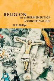 Religion and the Hermeneutics of Contemplation by D.Z. Phillips