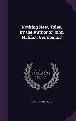 Nothing New, Tales, by the Author of 'John Halifax, Gentleman' by Dinah Maria Craik