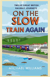 On the Slow Train Again by Michael Williams