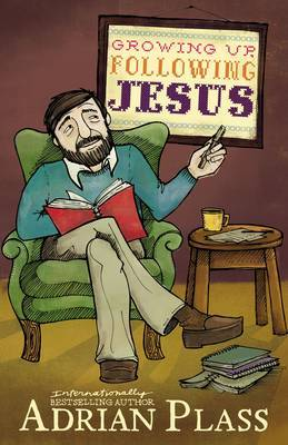 Growing Up, Following Jesus by Adrian Plass