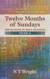 Twelve Months of Sundays: Year A by N.T. Wright