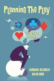 Planning the Play: The Next Level by Barbara Seagram