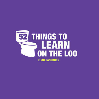 52 Things to Learn on the Loo by Hugh Jassburn