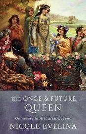 The Once and Future Queen by Nicole Evelina