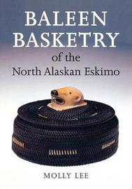 Baleen Basketry of the North Alaskan Eskimo by Molly Lee