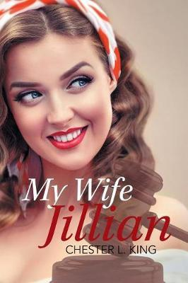 My Wife, Jillian by Chester King