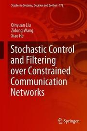 Stochastic Control and Filtering over Constrained Communication Networks by Qinyuan Liu