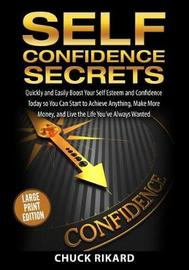 Self Confidence Secrets Large Print Edition by Chuck Rikard