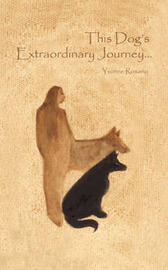 This Dog's Extraordinary Journey... by Yvonne Rosario image
