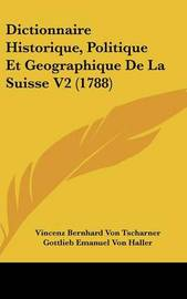 Dictionnaire Historique, Politique Et Geographique De La Suisse V2 (1788) by Gottlieb Emanuel Von Haller image