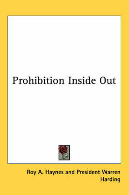 Prohibition Inside Out by Roy A. Haynes