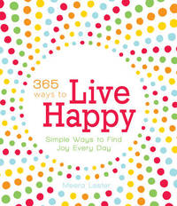 365 Ways to Live Happy: Simple Ways to Find Joy Every Day by Meera Lester image