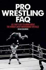 Pro Wrestling FAQ by Brian Solomon