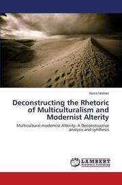 Deconstructing the Rhetoric of Multiculturalism and Modernist Alterity by Neelam Asma