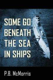 Some Go Beneath the Sea in Ships by P B McMorris