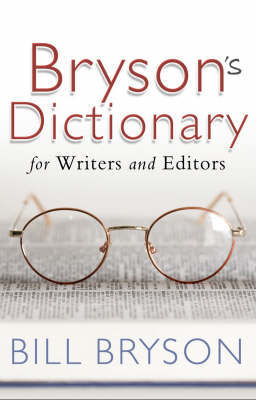 Bryson's Dictionary: For Writers and Editors by Bill Bryson