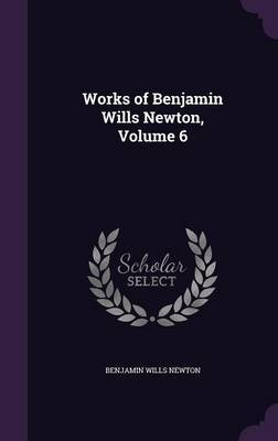 Works of Benjamin Wills Newton, Volume 6 by Benjamin Wills Newton image