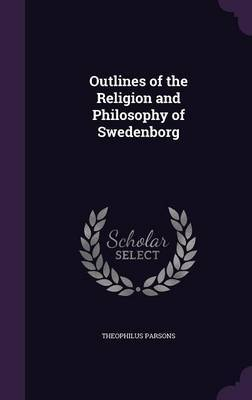 Outlines of the Religion and Philosophy of Swedenborg by Theophilus Parsons image