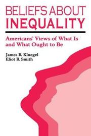 Beliefs about Inequality by James R. Kluegel