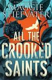 All the Crooked Saints by Stiefvater,Maggie