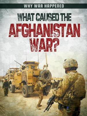 What Caused the Afghanistan War? by Sarah Levete
