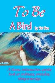To Be A Bird by Vivian Dickson
