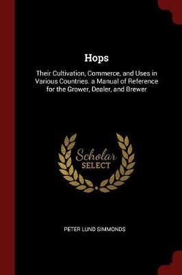 Hops; Their Cultivation, Commerce, and Uses in Various Countries. a Manual of Reference for the Grower, Dealer, and Brewer by Peter Lund Simmonds image