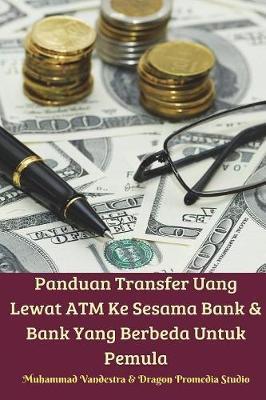 Panduan Transfer Uang Lewat ATM Ke Sesama Bank & Bank Yang Berbeda Untuk Pemula by Muhammad Vandestra